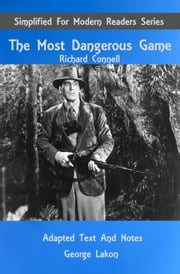 The Most Dangerous Game - Simplified for Modern Readers ebook by George Lakon,Richard Connell