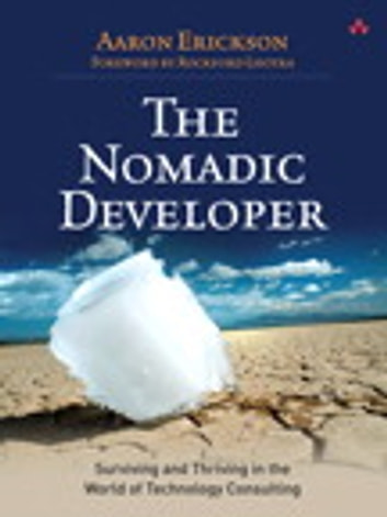The Nomadic Developer - Surviving and Thriving in the World of Technology Consulting ebook by Aaron Erickson