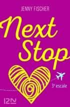 Next Stop - 3e escale ebook by Jenny FISCHER