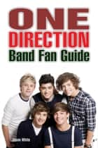 One Direction Band Fan Guide ebook by Jason White