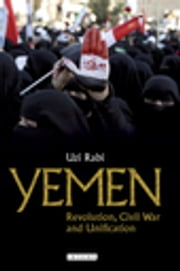 Yemen: - Revolution, Civil War and Unification ebook by Uzi Rabi