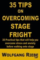 35 Tips to Overcome Stage Fright eBook von Wolfgang Riebe