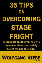 35 Tips to Overcome Stage Fright ebook by Wolfgang Riebe
