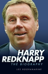 Harry Redknapp - The Biography ebook by Les Roopanarine