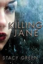 Killing Jane eBook by Stacy Green