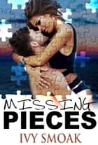 Missing Pieces ebook by Ivy Smoak