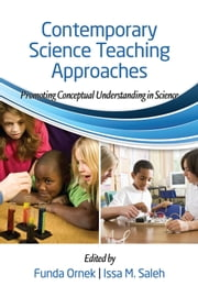 Contemporary Science Teaching Approaches - Promoting Conceptual Understanding in Science ebook by Dr. Funda Ornek,Dr. Issa M. Saleh