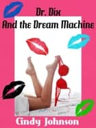 Dr. Dix and the Dream Machine ebook by Cindy Johnson