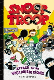 Snoop Troop: Attack of the Ninja Potato Clones ebook by Kirk Scroggs