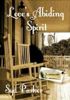 Love's Abiding Spirit ebook by Syd Parker
