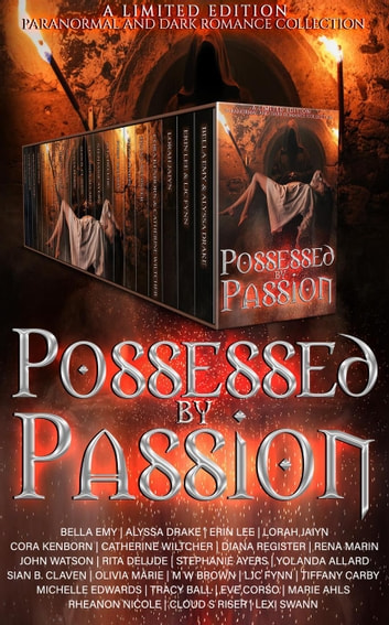 Possessed by Passion: A Dark Romance Paranormal Collection ebook by Bella Emy,Alyssa Drake,Erin Lee,Lorah Jaiyn,Cora Kenborn,Diana Register,Rena Marin,John Watson,Rita Delude,Stephanie Ayers,Yolanda Allard,Sian B. Claven,M W Brown,Olivia Marie,LJC Fynn,Tiffany Carby,Michelle Edwards,Tracy A. Ball,Eve Corso,Marie Ahls,Cloud S. Riser,Catherine Wiltcher,Lexi Swann,Rheanon Nicole