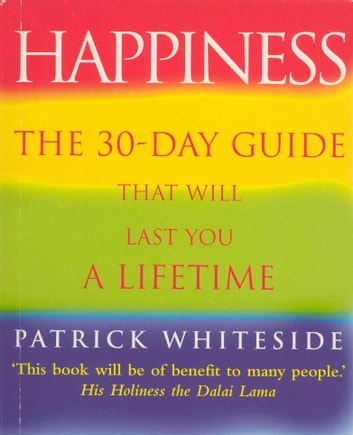Happiness - The 30-Day Guide That Will Last You A Lifetime ebook by Patrick Whiteside
