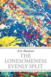 The Lonesomeness Evenly Split ebook by A.G. Pascovicci