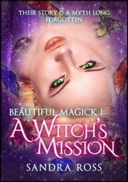 A Witch's Mission (Beautiful Magick 1) ebook by Sandra Ross