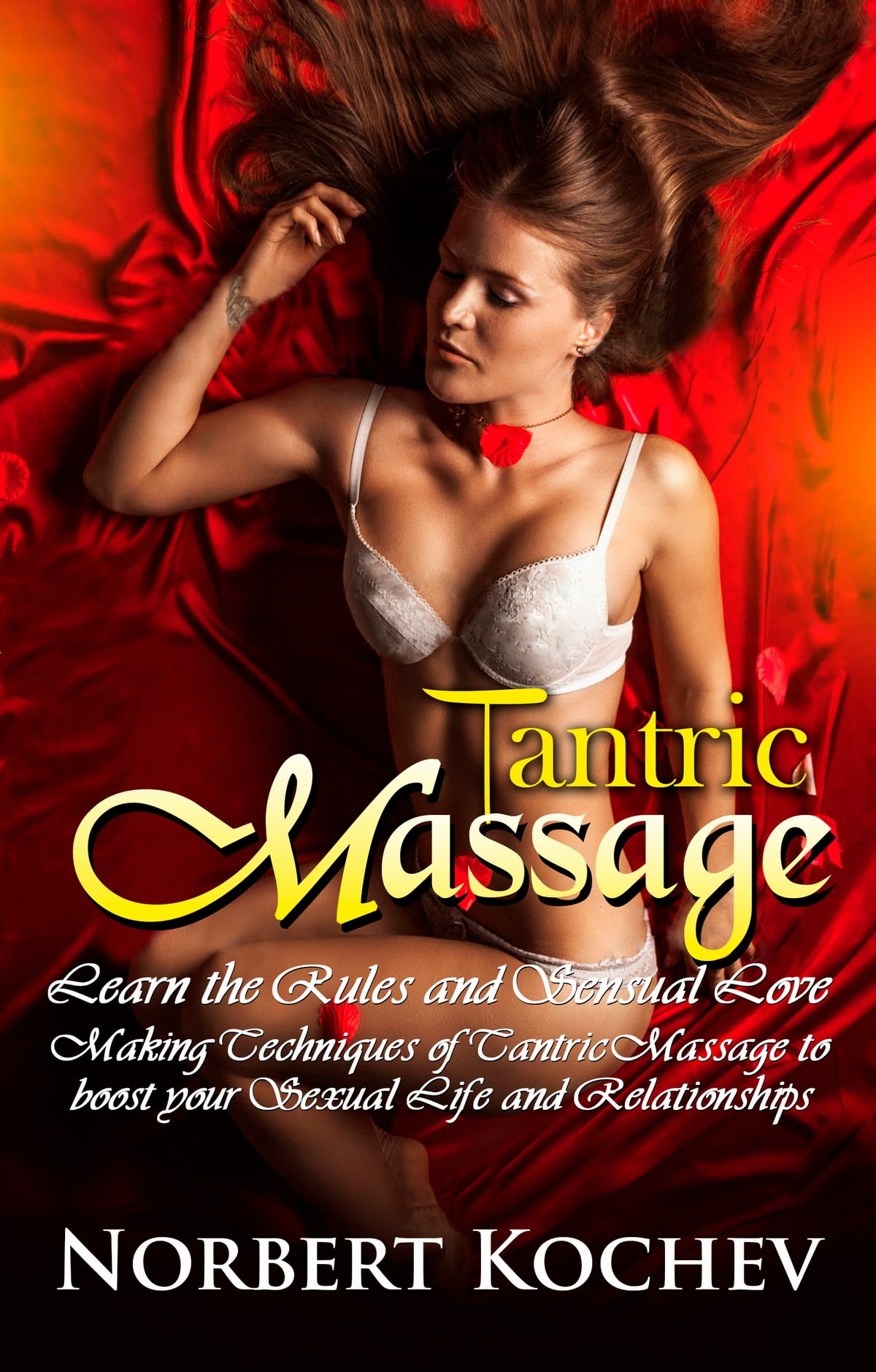 A Sensual Massage tantric massage: learn the rules and sensual love making techniques of  tantric massage to boost your sexual life and relationships ebook norbert