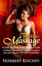 Tantric Massage: Learn the Rules and Sensual Love Making Techniques of Tantric Massage to Boost Your Sexual Life and Relationships ebook by Norbert Kochev