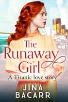 The Runaway Girl - A gripping, emotional historical romance aboard the Titanic ebook by Jina Bacarr