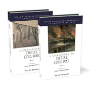 A Companion to the U.S. Civil War, 2 Volume Set ebook by Aaron Sheehan-Dean