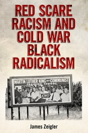 Red Scare Racism and Cold War Black Radicalism ebook by James Zeigler
