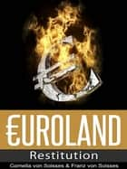 Euroland: Restitution ebook by Franz von Soisses