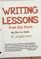Writing Lessons from the Front - The first ten books ebook by Angela Hunt