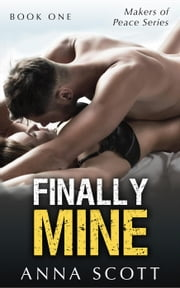 Finally Mine Book 1 - Finally Mine - A Makers of Peace Series, #1 ebook by Anna Scott