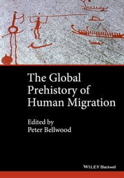 The Global Prehistory of Human Migration ebook by Immanuel Ness,Peter Bellwood