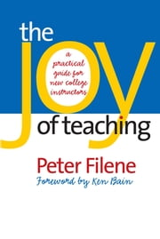 The Joy of Teaching - A Practical Guide for New College Instructors ebook by Peter Filene