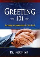 Greeting 101 ebook by Dr. Buddy Bell