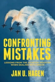 Confronting Mistakes - Lessons from the Aviation Industry when Dealing with Error ebook by J. Hagen