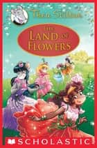 The Land of Flowers (Thea Stilton: Special Edition #6) ebook by