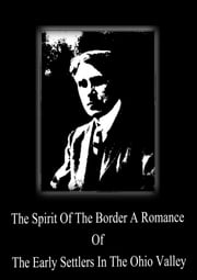 The Spirit Of The Border A Romance Of The Early Settlers In The Ohio Valley ebook by Zane Grey