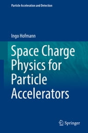 Space Charge Physics for Particle Accelerators ebook by Ingo Hofmann