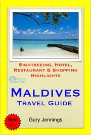 Maldives Travel Guide - Sightseeing, Hotel, Restaurant & Shopping Highlights (Illustrated) ebook by Gary Jennings