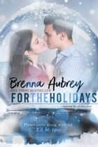 For The Holidays ebook by Brenna Aubrey