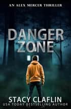 Danger Zone - An Alex Mercer Thriller, #8 ebook by Stacy Claflin