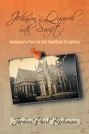 Johnson's Quarrel with Swift: - Johnson's Part in the Swiftian Tradition ebook by Jordan Paul Richman