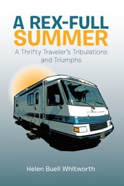 A REX-FULL SUMMER - A Thrifty Traveler's Tribulations and Triumphs ebook by Helen Buell Whitworth