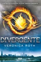 Divergente - UNA SOLA ELECCIÓN PUEDE TRANSFORMARTE ebook by Veronica Roth