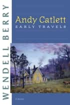 Andy Catlett - Early Travels ebook by Wendell Berry