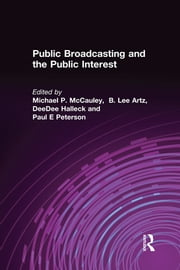 Public Broadcasting and the Public Interest ebook by Michael P. McCauley,B. Lee Artz,DeeDee Halleck,Paul E Peterson