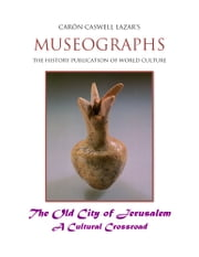 Museographs: The Old City of Jerusalem a Cultural Crossroad ebook by Caron Caswell Lazar