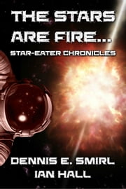 Star-Eater Chronicles 2. The Stars Are Fire... ebook by Dennis E. Smirl,Ian Hall