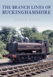 The Branch Lines of Buckinghamshire ebook by Colin G. Maggs