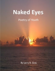 Naked Eyes ebook by Larry B. Gray