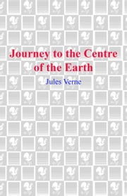 Journey to the Center of the Earth ebook by Jules Verne,Kim Stanley Robinson
