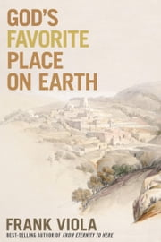 God's Favorite Place on Earth ebook by Frank Viola