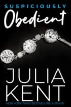 Suspiciously Obedient - Romantic Comedy Billionaire CEO Story ebook by Julia Kent