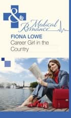 Career Girl in the Country (Mills & Boon Medical) ebook by Fiona Lowe