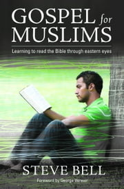 Gospel for Muslims - Gospel for Muslims Learning to Read the Bible ebook by Steve Bell